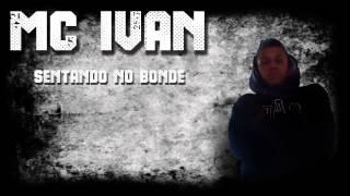 Mc Ivan   Sentando no Bonde