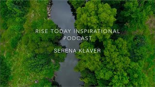 RISE TODAY INSPIRATIONAL PODCAST | EPISODE 5 | BE INSPIRED SERENA KLAVER
