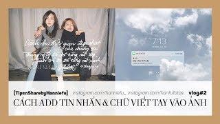 [TipsnSharebyHanniefu] Cách chèn đoạn tin nhắn và quotes viết tay vào ảnh | Hanniefu