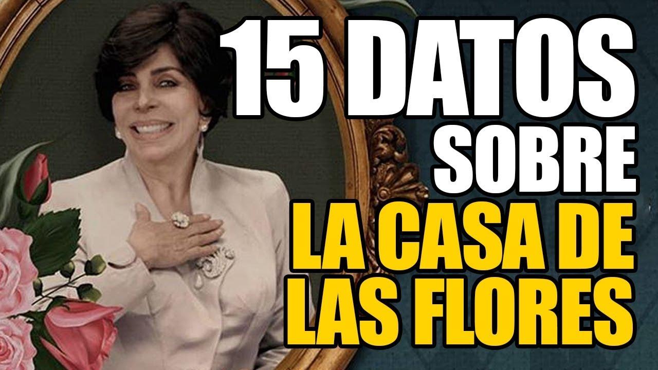 15 Datos sobre LA CASA DE LAS FLORES