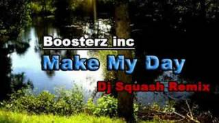 Boosterz inc - Make My Day (Dj Squash Remix)