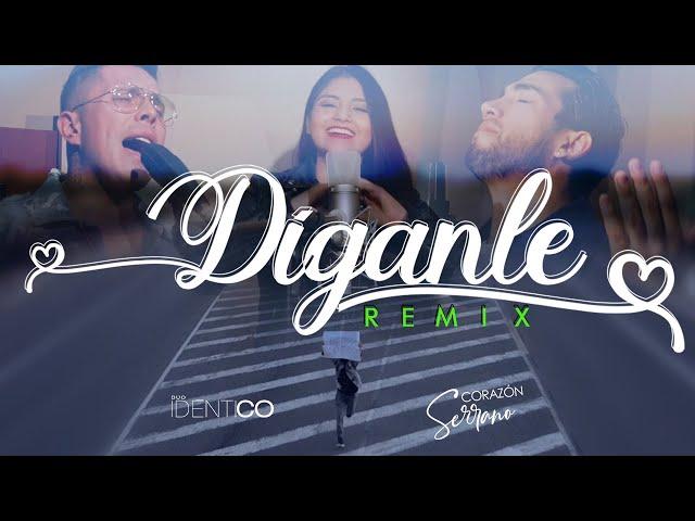 Díganle Remix - Corazón Serrano Ft. Idéntico - Corazón Serrano