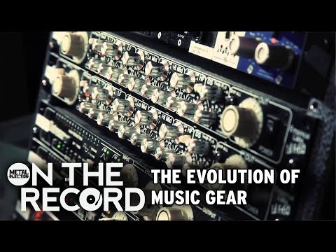 The Evolution of Music Gear ON THE RECORD | Metal Injection