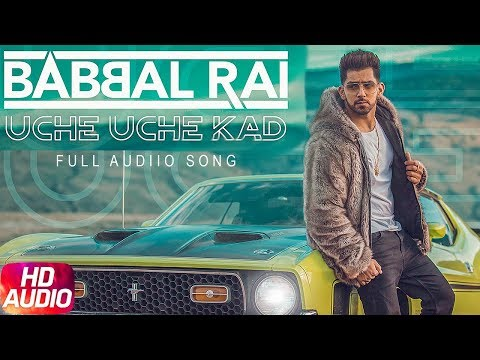 Uche Uche Kad | Full Audio Song | Babbal Rai | Ranbir Singh | Desi Routz | New Song 2018