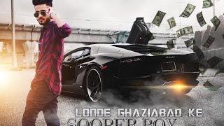 LONDE GHAZIABAD KE | SOOPER BOY | new hindi rap song 2018 | latest hindi rap song 2018