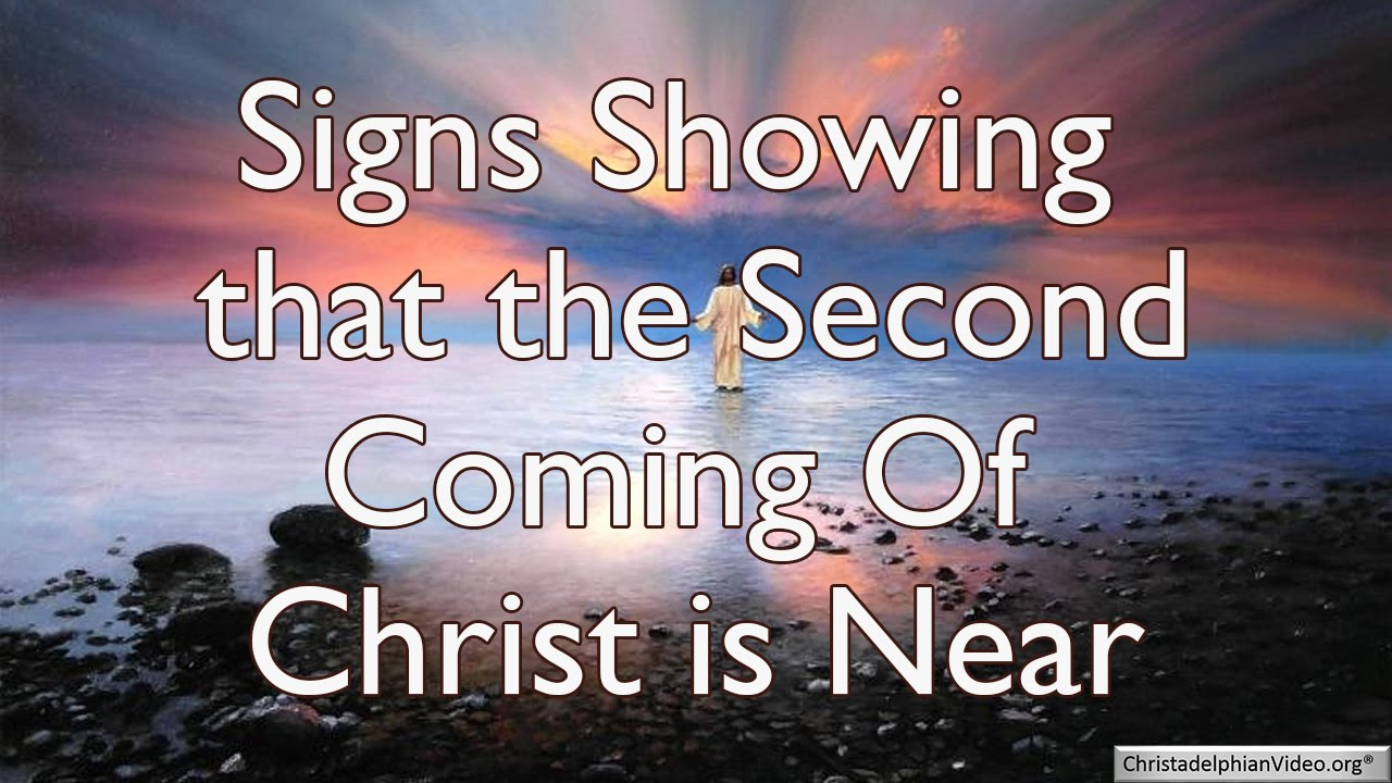 signs showing the 2nd coming of christ is near youtube