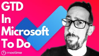 Getting Things Done In Microsoft To Do