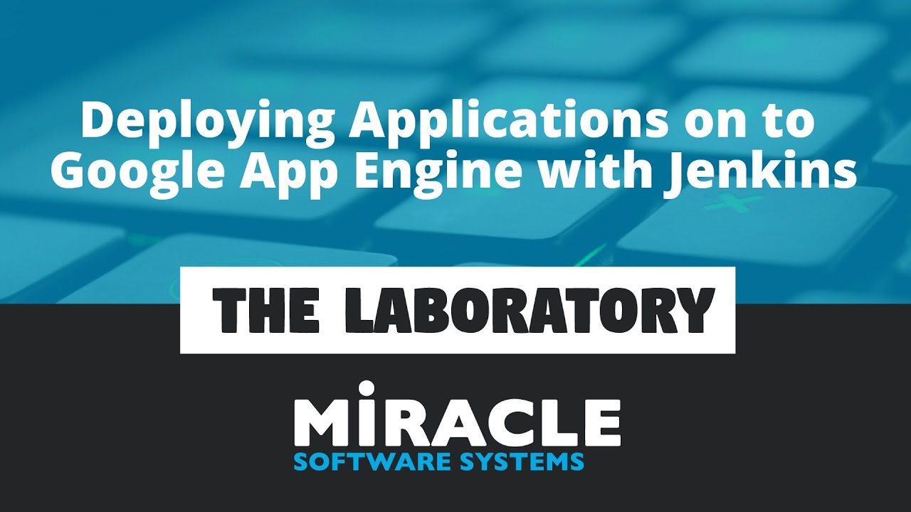 Deploying Applications on to Google App Engine with Jenkins | The Laboratory