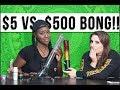 $5 BONG VS $500 BONG: HALF GRAM BONG RIPS   2 Girls 1 Bong