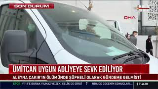 Aleyna Çakır'da tespit edilen doku ve sperm örneğinin, Ümitcan Uygun'a ait olduğu açıklandı