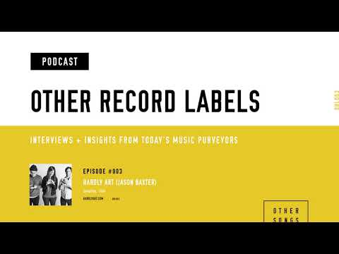 Other Record Labels Podcast - #003 - Hardly Art (Jason Baxter)