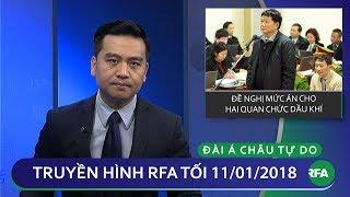 Thời sự tối 11.01.18 | Đề nghị mức án cho hai quan chức dầu khí | © Official RFA