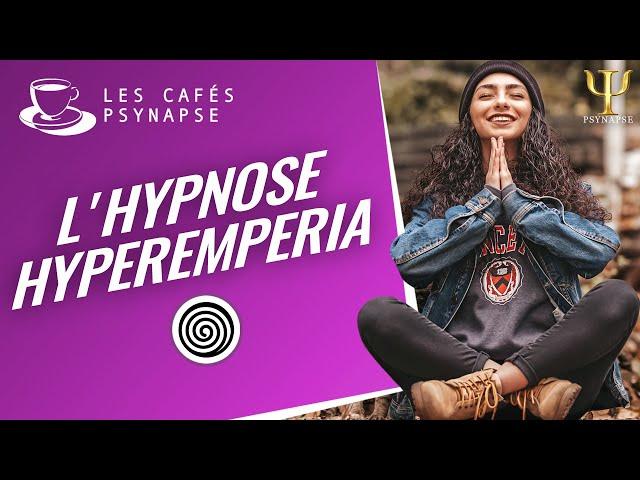 Hypnose Hyperempiria - Les Cafés de PSYNAPSE