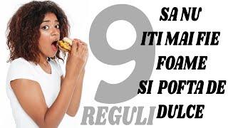 9 REGULI | Sa nu iti mai fie foame | Sa nu mai ai pofta de dulce !