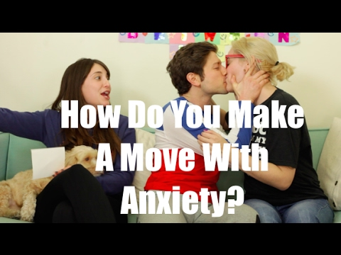How Do You Make A Move With Anxiety? / Just Between Us