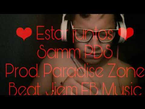 ❤Estar Juntos❤(Samm PDS) (Prod. Paradise Zone) (beat.  Jiem EB Music)