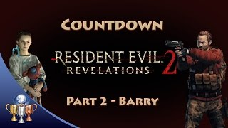 Resident Evil Revelations 2 - COUNTDOWN Mode Walkthrough (Episode 1 - Barry & Natalia)