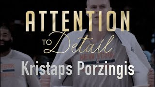 Attention to Detail: Kristaps Porzingis