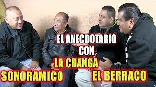 ***EL ANECDOTARIO CON SONORAMICO, LA CHANGA Y BERRACO***