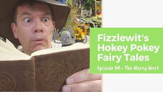 Fizzlewit's Hokey Pokey Fairy Tales - Episode 04: The Worry Wort