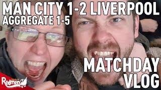 Man City v Liverpool 1-2 (1-5) | Matchday Vlog