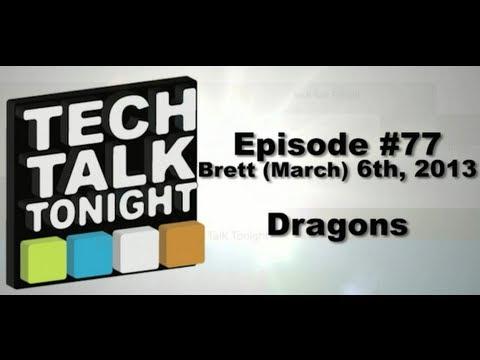 Tech Talk Tonight #77 - Dragons