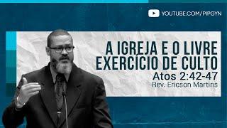 A Igreja e o Livre Exercício de Culto - Atos 2:42-47 | Rev. Ericson Martins