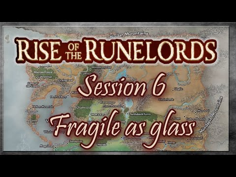 Rise of the Runelords Session 6 -  Fragile as Glass