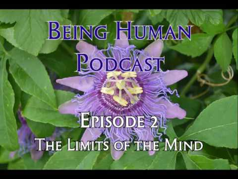 The Limits of the Mind Episode 2- Being Human Podcast