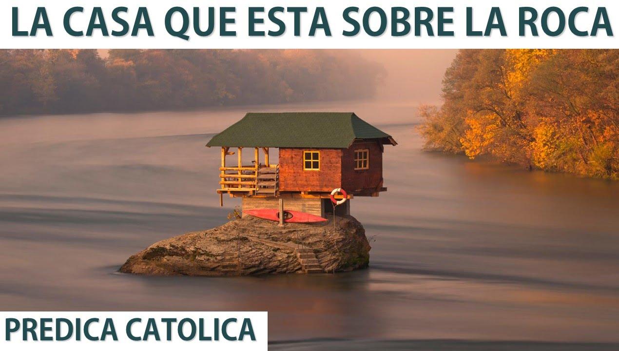 La casa que esta sobre la roca predica cat lica youtube for Casa la roca