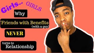 Why 'Friends with benefits' almost NEVER turns into a relationship | Rules For you Gals!