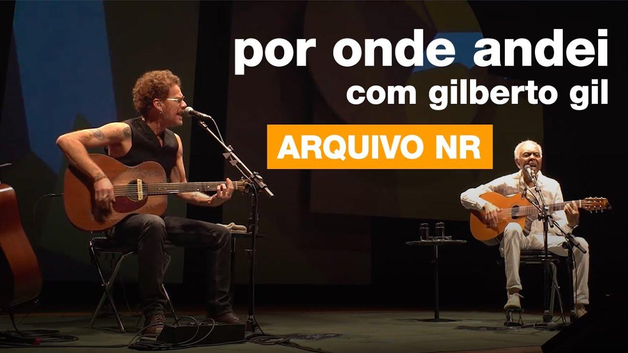 Nando Reis e Gilberto Gil - Por Onde Andei - Arquivo NR