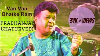 Van Van Bhatke Ram By Prabhanjay Chaturvedi