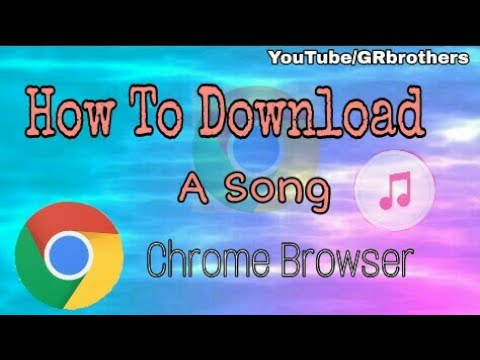 How To Download Song Through Google Chrome || Google Chrome Se Kese Song Downlod Kora || GR Brothers