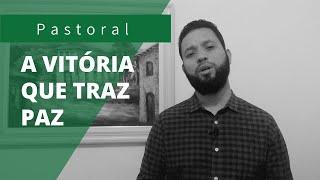 A VITÓRIA que traz PAZ | Rev. Ton Costa