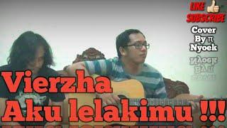 Vierzha Aku Lelakimu .. 1st Cover By π Nyoek
