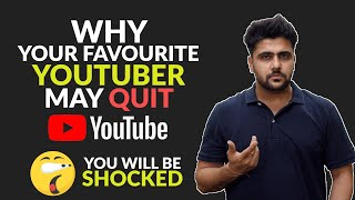 Why Your Favourite Youtuber may QUIT Youtube | You will be SHOCKED to know the reason