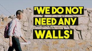 'We Do Not Need Any Walls' Says Beto