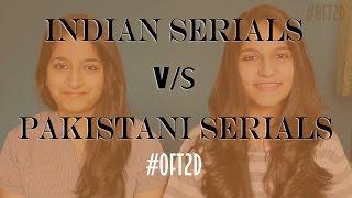 Indian Serials V/S Pakistani Serials #OFT2D