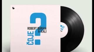 Robert Burian & Kali   Čo je!