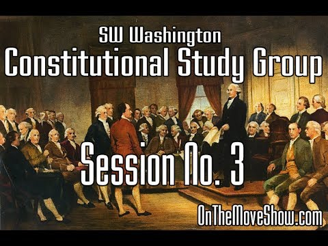 SW Washington Constitutional Study Group - Session #3 - OnTh