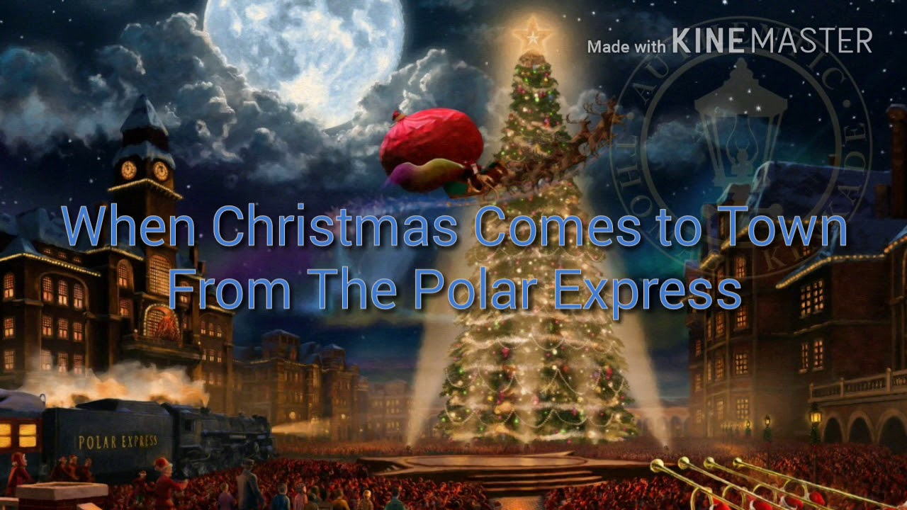 The Polar Express When Christmas Comes To Town.When Christmas Comes To Town Lyrics The Polar Express