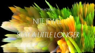 "Nite Jewel - ""Stay a Little Longer"" (Official Music Video)"