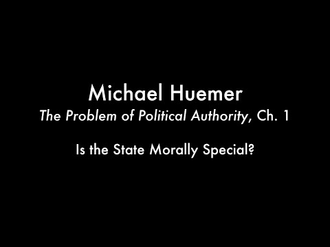 Is the State Morally Special? (Huemer - The Problem of Political Authority, Ch. 1)