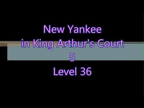 New Yankee in King Arthur's Court 5 Level 36 |