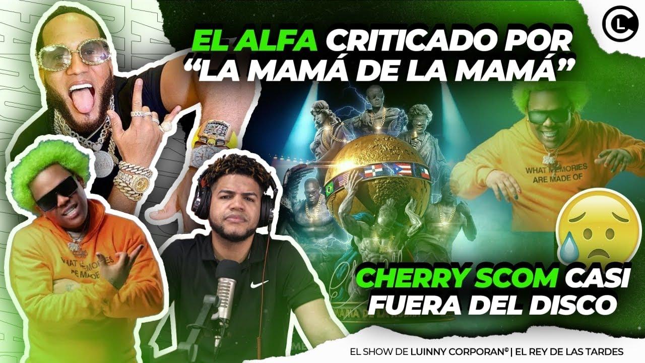 """EL ALFA """"EL JEFE"""" LA MAMÁ DE LA MAMÁ REMIX RECIBE FUERTES CRÍTICAS. LUINNY ACLARA VERSO DEL CHERRY"""