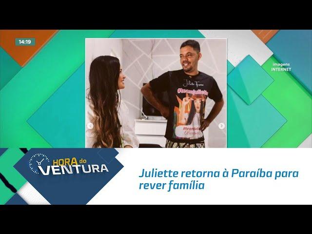 Após quase 6 meses longe de casa, Juliette retorna à Paraíba para rever família