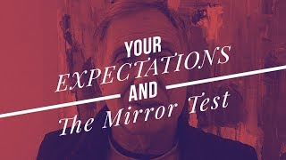 Your Expectations & The Mirror Test