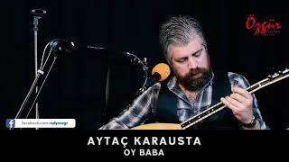 AYTAÇ KARAUSTA - OY BABA ( Canlı Performans ) Video