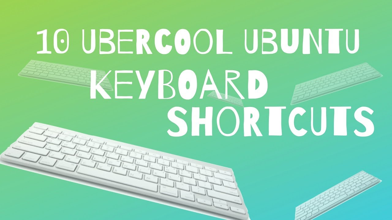 13 Keyboard Shortcut Every Ubuntu 18 04 User Should Know